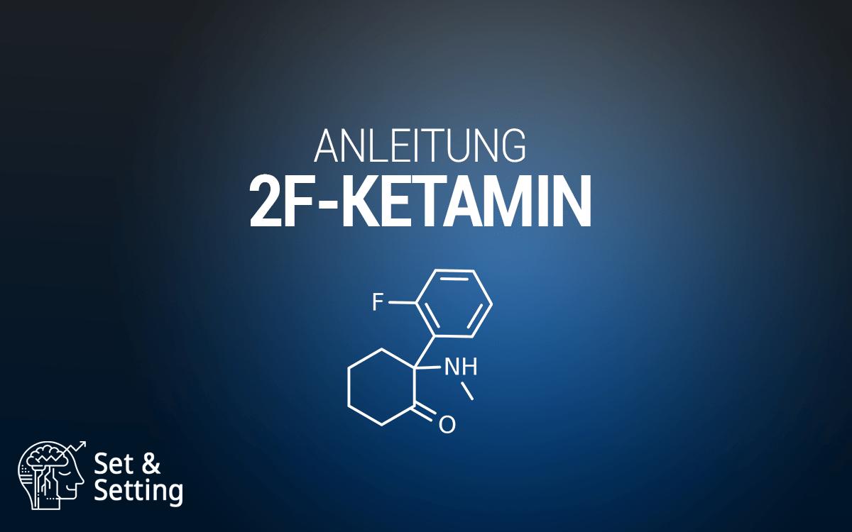 2f-ketamin 2fketa ketamin anleitung dosierung legalität kaufen 2-Fl-2'-Oxo-PCM 2-FDCK 2-Fluorodeschloroketamine 2-FK guide