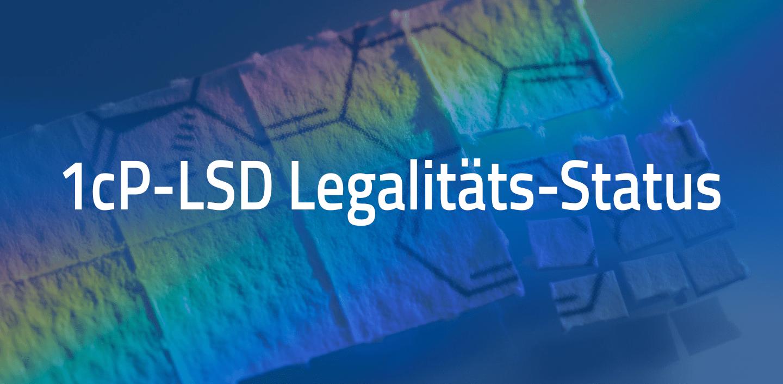1cP-LSD Legalitäts-Status (UPDATE: 27.01.2021)